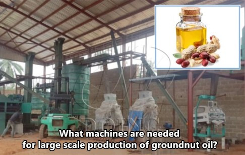 What machines are needed for large scale production of groundnut oil?